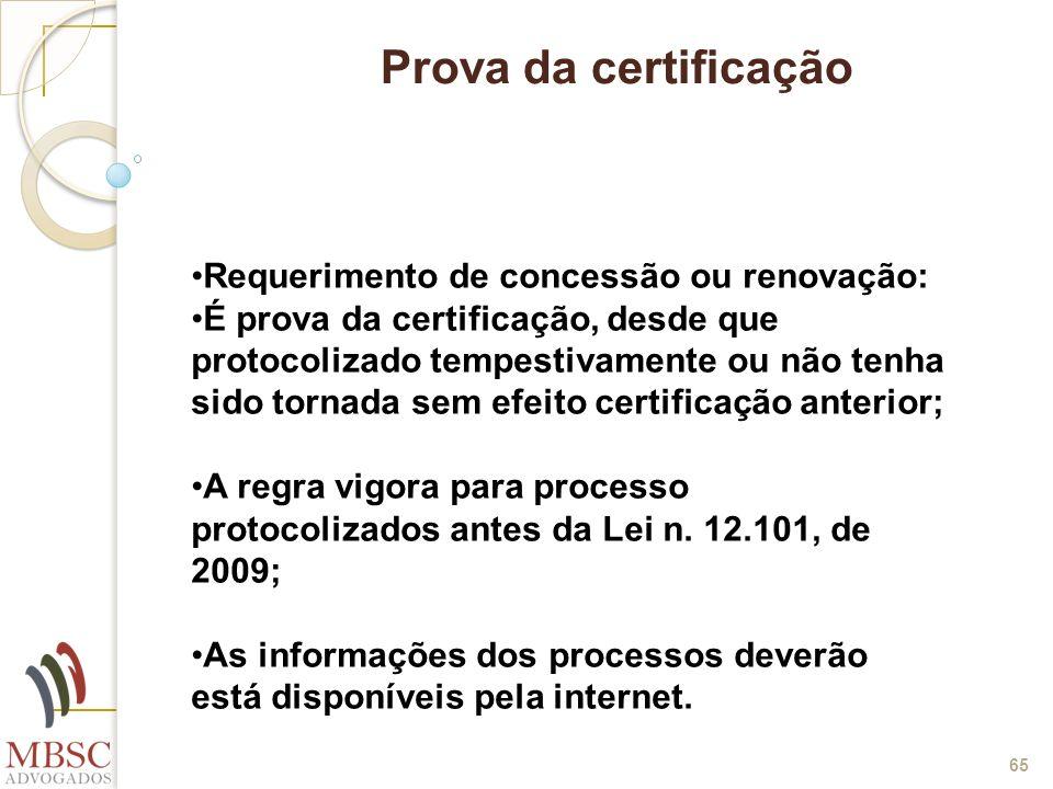 65 Prova da certificação Requerimento de concessão ou renovação: É prova da certificação, desde que protocolizado tempestivamente ou não tenha sido to