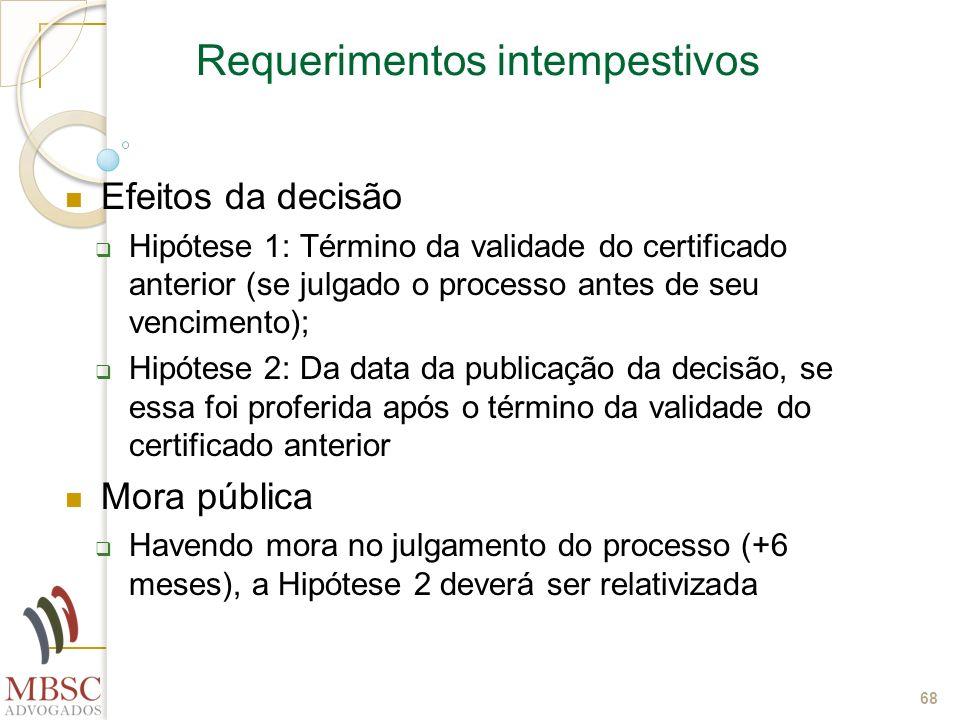 68 Requerimentos intempestivos Efeitos da decisão Hipótese 1: Término da validade do certificado anterior (se julgado o processo antes de seu vencimen