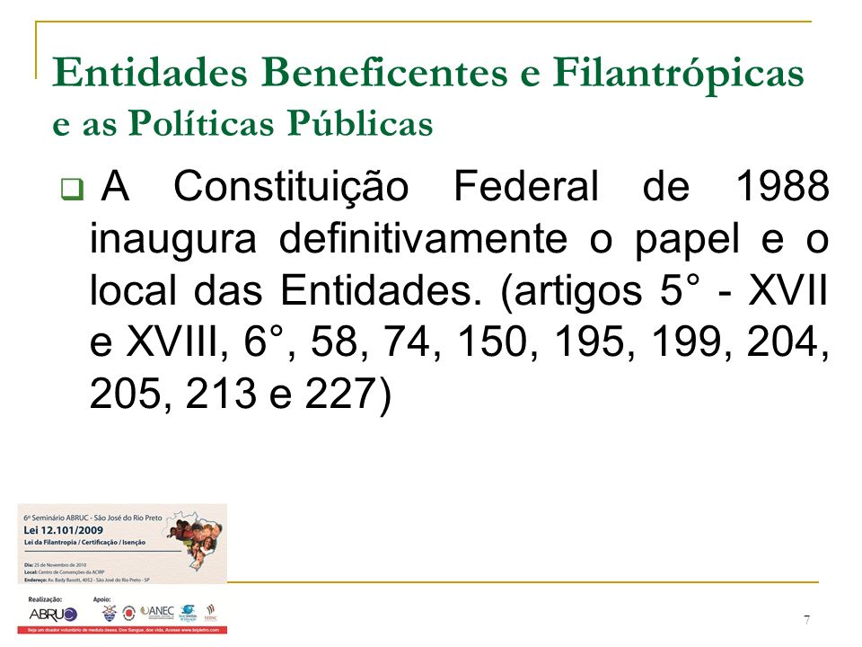 7 Entidades Beneficentes e Filantrópicas e as Políticas Públicas A Constituição Federal de 1988 inaugura definitivamente o papel e o local das Entidad