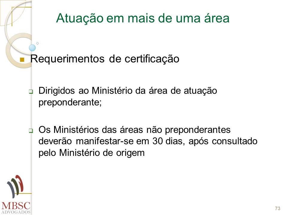 73 Atuação em mais de uma área Requerimentos de certificação Dirigidos ao Ministério da área de atuação preponderante; Os Ministérios das áreas não pr