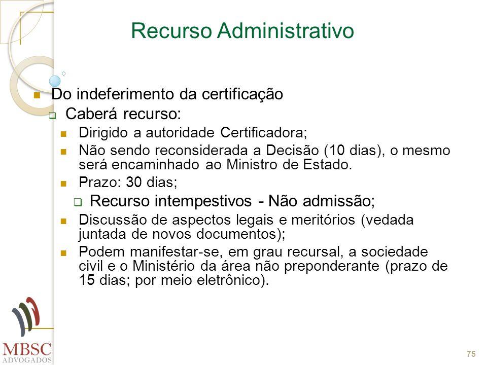 75 Recurso Administrativo Do indeferimento da certificação Caberá recurso: Dirigido a autoridade Certificadora; Não sendo reconsiderada a Decisão (10