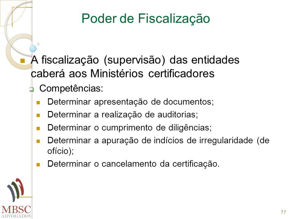 77 Poder de Fiscalização A fiscalização (supervisão) das entidades caberá aos Ministérios certificadores Competências: Determinar apresentação de docu