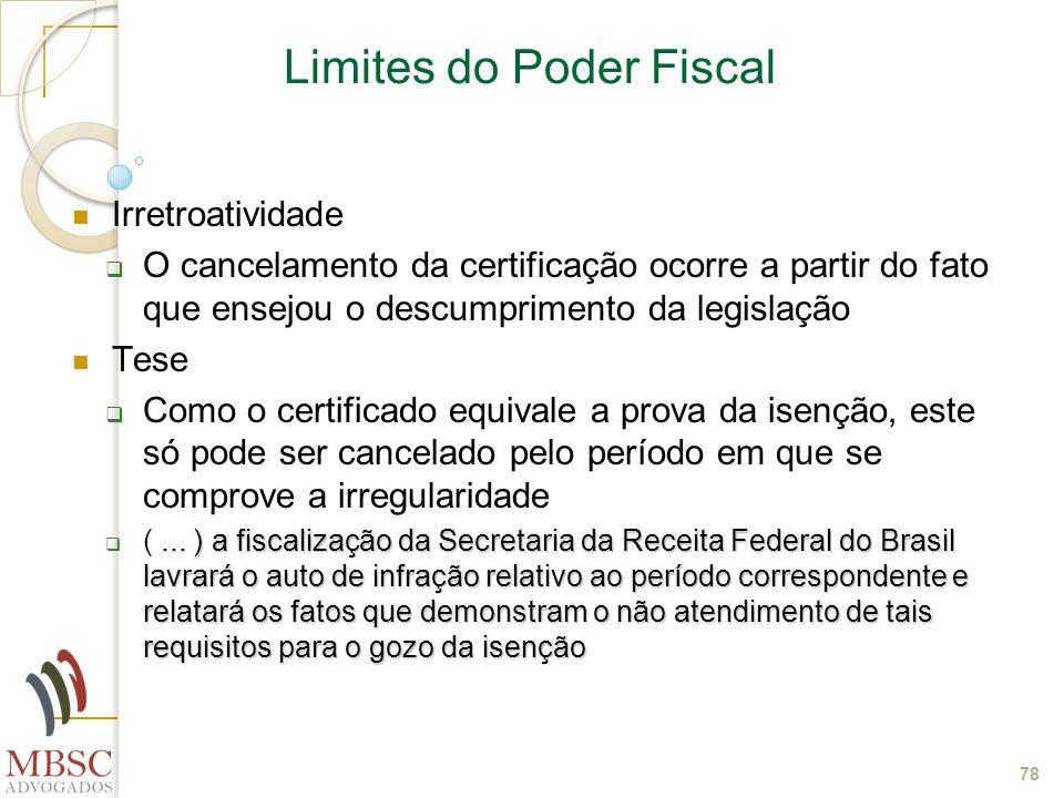78 Limites do Poder Fiscal Irretroatividade O cancelamento da certificação ocorre a partir do fato que ensejou o descumprimento da legislação Tese Com