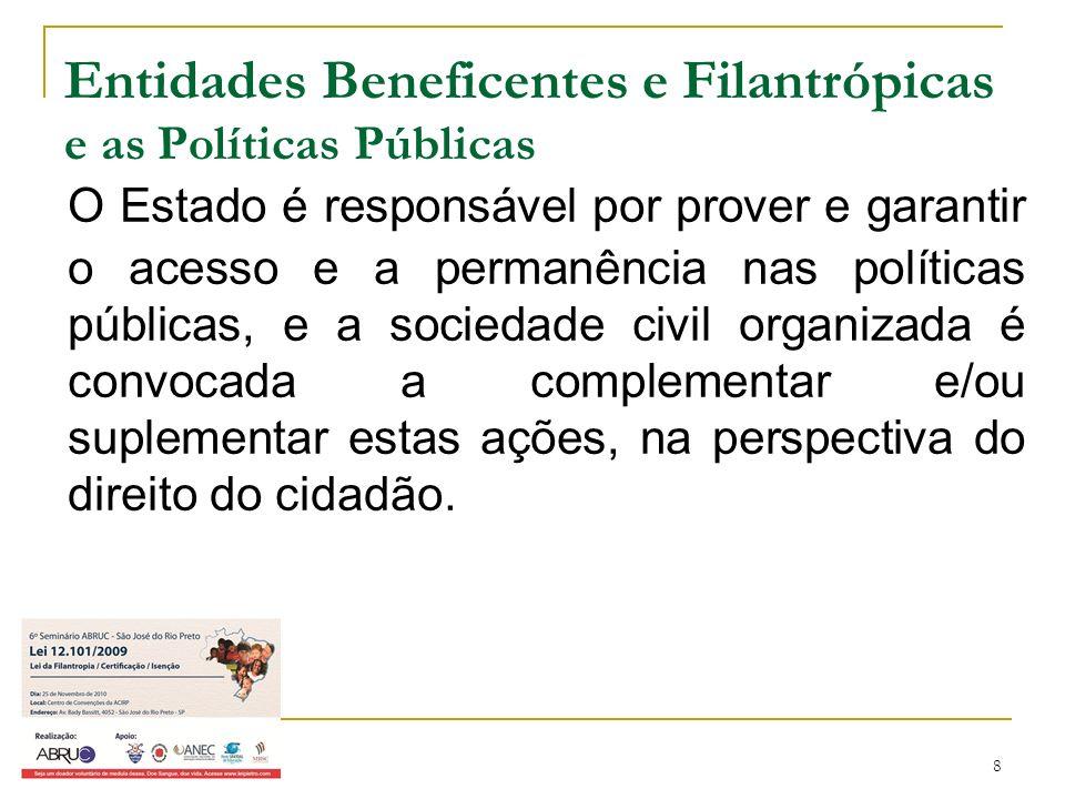 8 Entidades Beneficentes e Filantrópicas e as Políticas Públicas O Estado é responsável por prover e garantir o acesso e a permanência nas políticas p