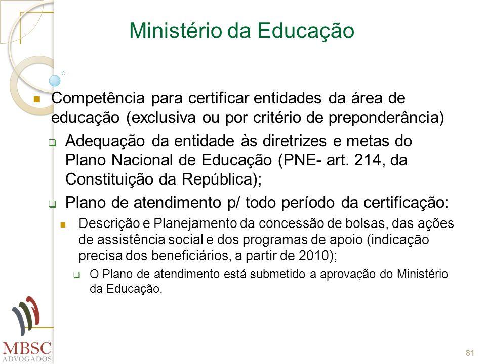 81 Ministério da Educação Competência para certificar entidades da área de educação (exclusiva ou por critério de preponderância) Adequação da entidad