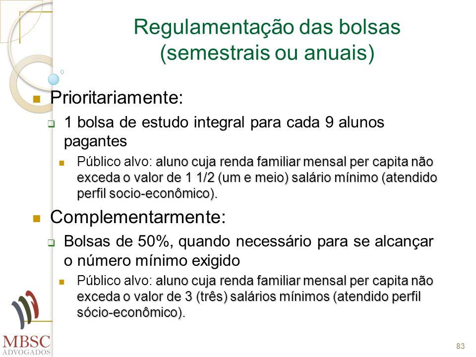 83 Regulamentação das bolsas (semestrais ou anuais) Prioritariamente: 1 bolsa de estudo integral para cada 9 alunos pagantes aluno cuja renda familiar