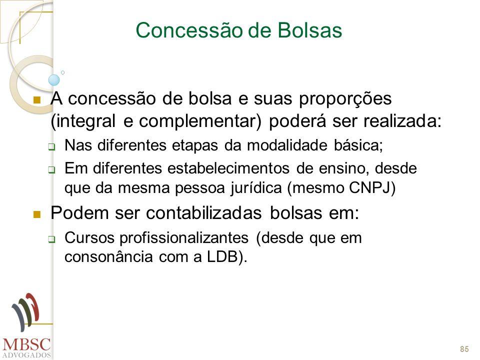 85 Concessão de Bolsas A concessão de bolsa e suas proporções (integral e complementar) poderá ser realizada: Nas diferentes etapas da modalidade bási