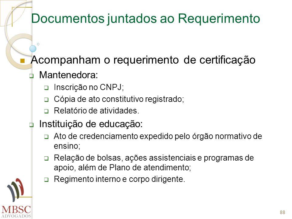 88 Documentos juntados ao Requerimento Acompanham o requerimento de certificação Mantenedora: Inscrição no CNPJ; Cópia de ato constitutivo registrado;