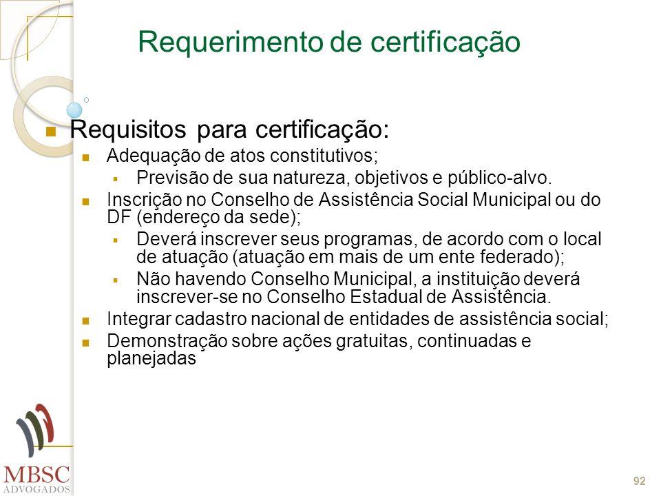 92 Requerimento de certificação Requisitos para certificação: Adequação de atos constitutivos; Previsão de sua natureza, objetivos e público-alvo. Ins