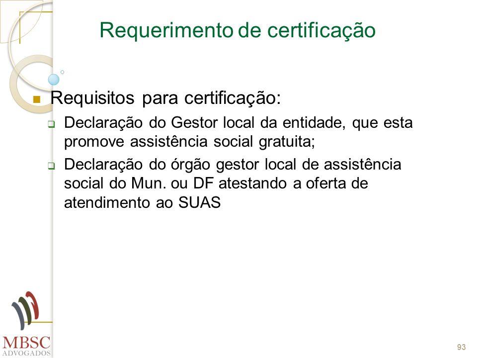 93 Requerimento de certificação Requisitos para certificação: Declaração do Gestor local da entidade, que esta promove assistência social gratuita; De