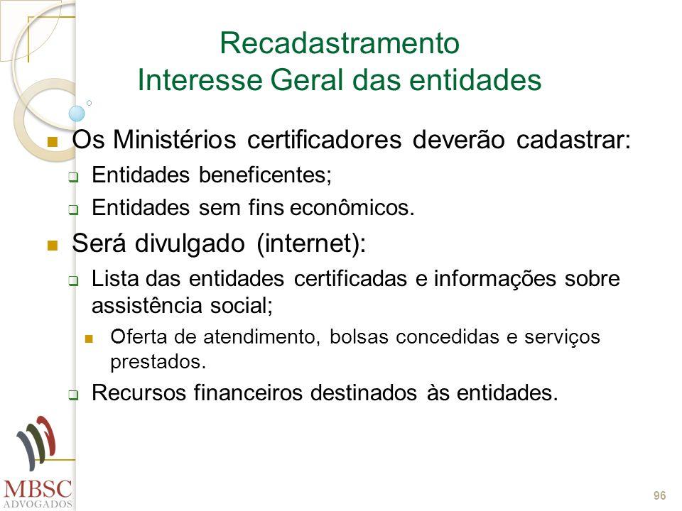 96 Recadastramento Interesse Geral das entidades Os Ministérios certificadores deverão cadastrar: Entidades beneficentes; Entidades sem fins econômico