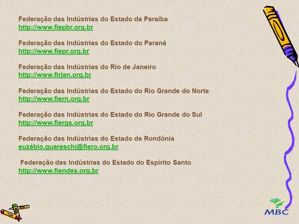 Federação das Indústrias do Estado de Goiás http://www.fieg.org.br Federação das Indústrias do Estado de Pernambuco http://www.fiepe.org.br Federação das Indústrias do Estado de Piauí presidencial@fiepi.com.br; fiepi@uol.com.br Federação das Indústrias do Maranhão fiema@fiema.org.br Federação das Indústrias do Estado do Mato Grosso presidencial@fiemt.com.br Federação das Indústrias do Estado do Mato Grosso do Sul gabinet@fiems.org.br Federação das Indústrias do Estado de Minas Gerais http://www.fiemg.org.br http://www.fieg.org.br http://www.fiepe.org.br presidencial@fiepi.com.brfiepi@uol.com.br fiema@fiema.org.br presidencial@fiemt.com.br gabinet@fiems.org.br http://www.fiemg.org.br http://www.fieg.org.br http://www.fiepe.org.br presidencial@fiepi.com.brfiepi@uol.com.br fiema@fiema.org.br presidencial@fiemt.com.br gabinet@fiems.org.br http://www.fiemg.org.br