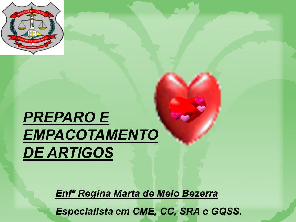 PREPARO E EMPACOTAMENTO DE ARTIGOS Enfª Regina Marta de Melo Bezerra Especialista em CME, CC, SRA e GQSS.