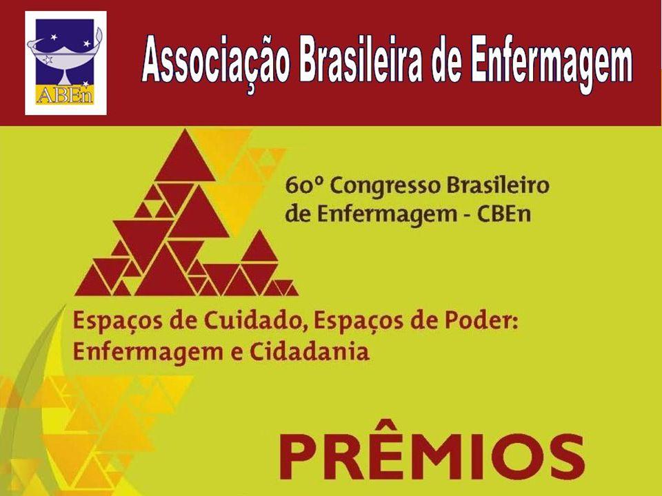 Prêmios Associação Brasileira de Enfermagem 60º Congresso Brasileiro de Enfermagem 05 a 09 de novembro de 2006 Salvador - BA