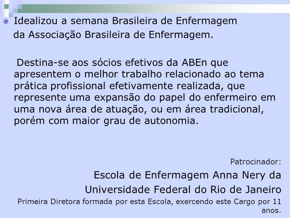 Idealizou a semana Brasileira de Enfermagem da Associação Brasileira de Enfermagem. Destina-se aos sócios efetivos da ABEn que apresentem o melhor tra