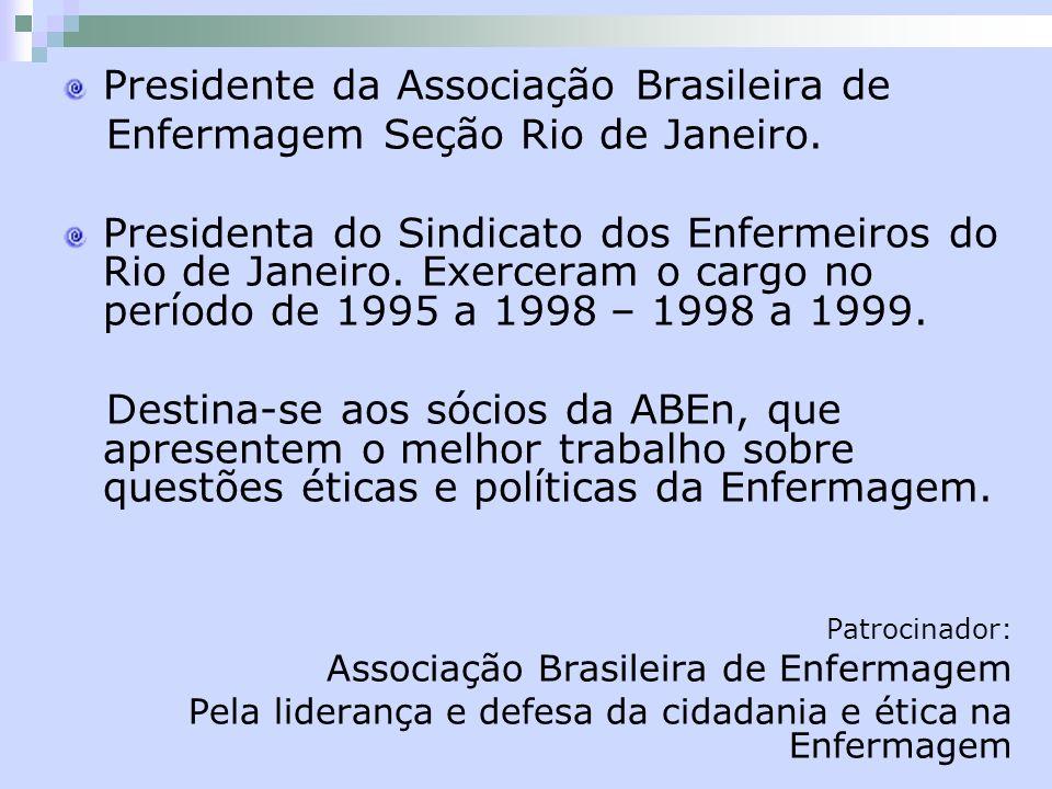 Presidente da Associação Brasileira de Enfermagem Seção Rio de Janeiro. Presidenta do Sindicato dos Enfermeiros do Rio de Janeiro. Exerceram o cargo n