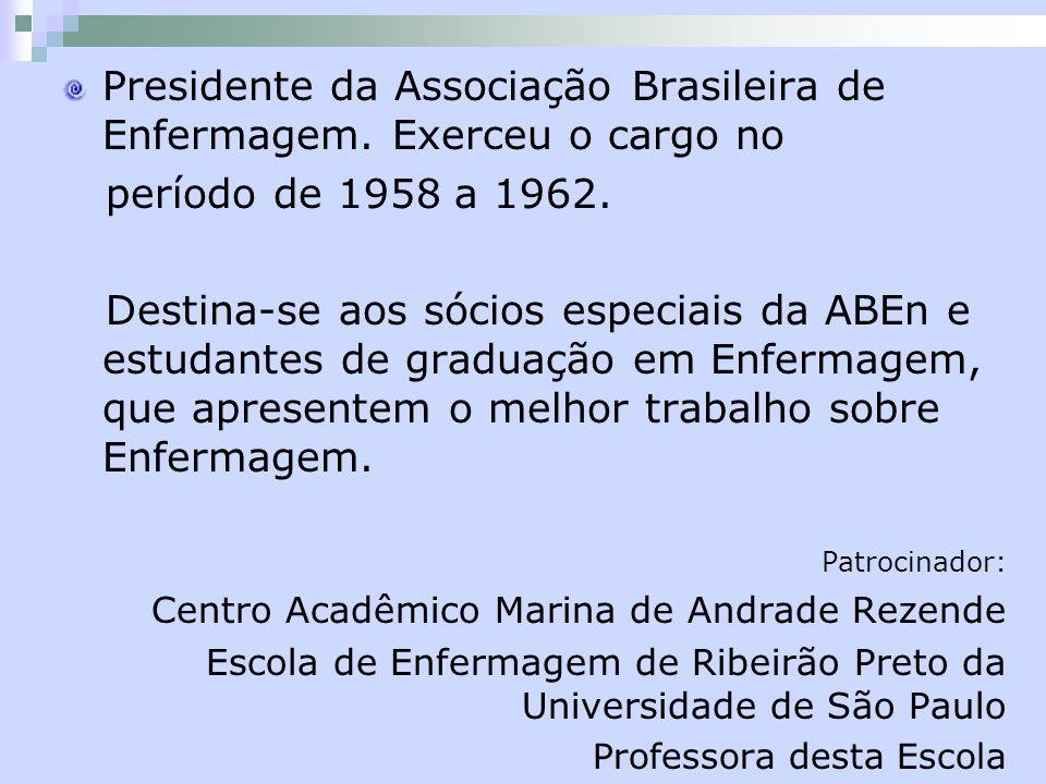 Presidente da Associação Brasileira de Enfermagem. Exerceu o cargo no período de 1958 a 1962. Destina-se aos sócios especiais da ABEn e estudantes de