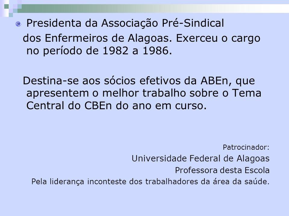 Presidenta da Associação Pré-Sindical dos Enfermeiros de Alagoas. Exerceu o cargo no período de 1982 a 1986. Destina-se aos sócios efetivos da ABEn, q