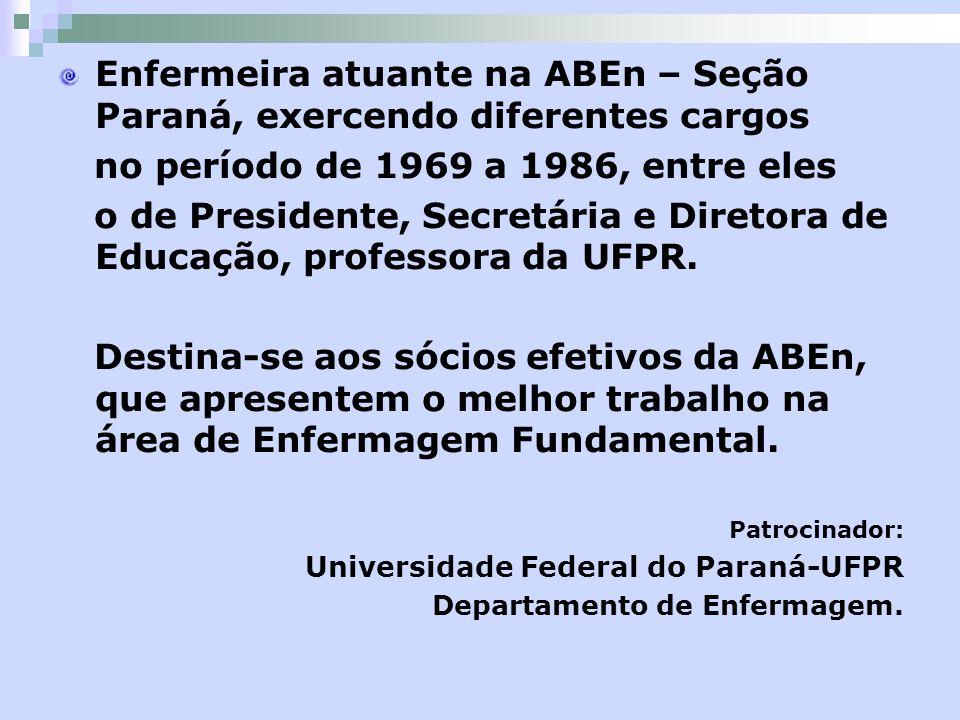 Enfermeira atuante na ABEn – Seção Paraná, exercendo diferentes cargos no período de 1969 a 1986, entre eles o de Presidente, Secretária e Diretora de