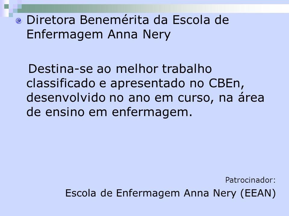 Diretora Benemérita da Escola de Enfermagem Anna Nery Destina-se ao melhor trabalho classificado e apresentado no CBEn, desenvolvido no ano em curso,