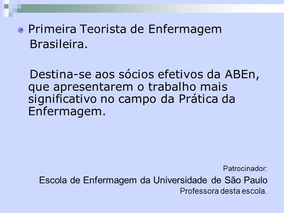 Primeira Teorista de Enfermagem Brasileira. Destina-se aos sócios efetivos da ABEn, que apresentarem o trabalho mais significativo no campo da Prática