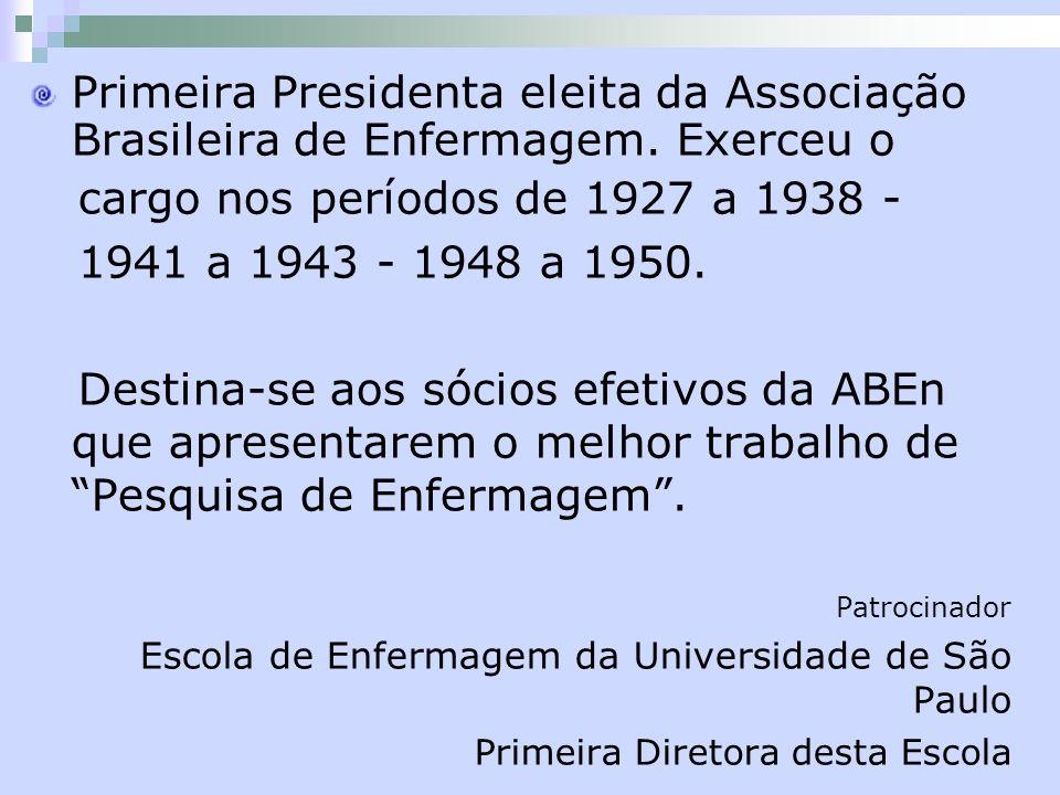 Primeira Presidenta eleita da Associação Brasileira de Enfermagem. Exerceu o cargo nos períodos de 1927 a 1938 - 1941 a 1943 - 1948 a 1950. Destina-se
