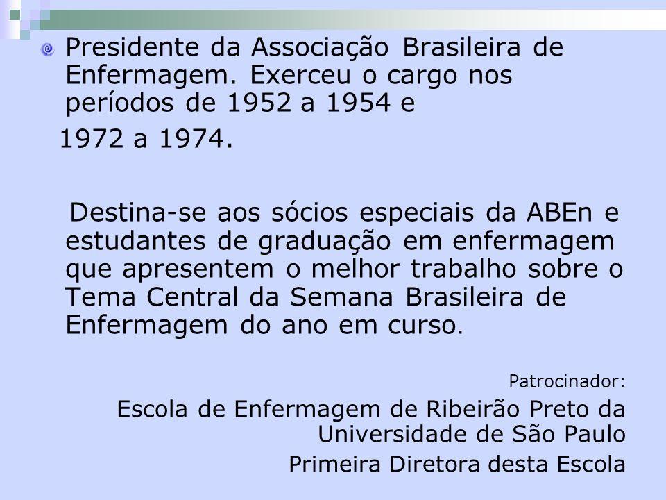 Presidente da Associação Brasileira de Enfermagem. Exerceu o cargo nos períodos de 1952 a 1954 e 1972 a 1974. Destina-se aos sócios especiais da ABEn