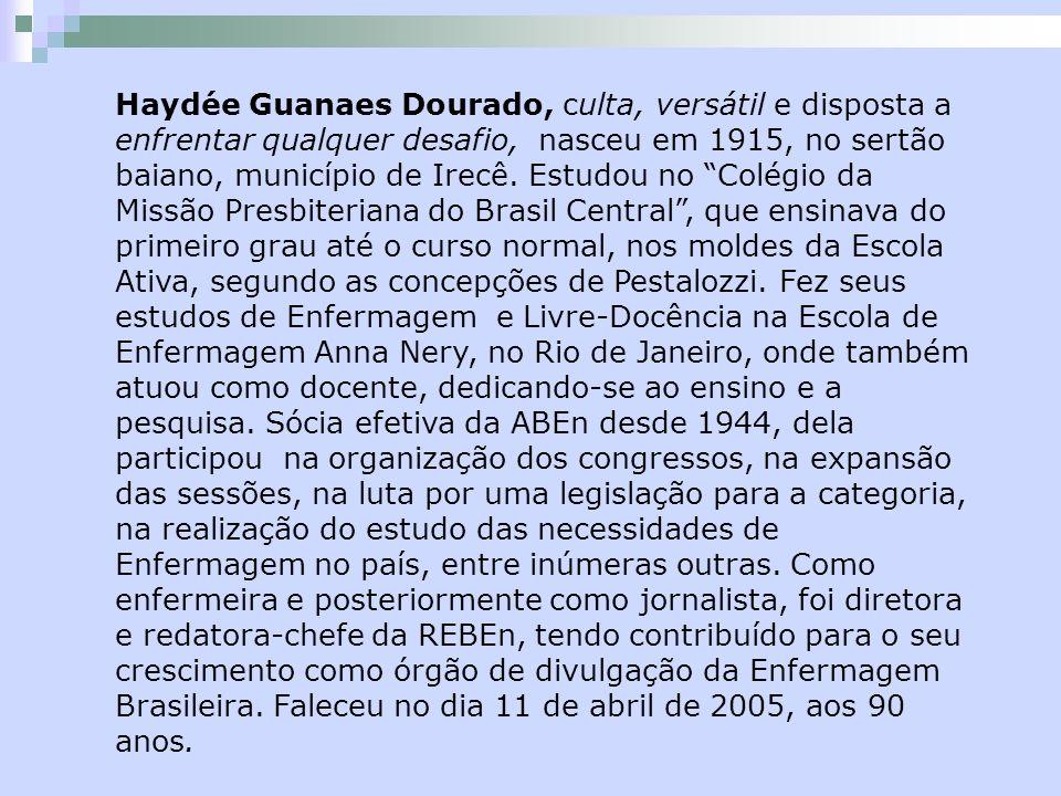 Haydée Guanaes Dourado, culta, versátil e disposta a enfrentar qualquer desafio, nasceu em 1915, no sertão baiano, município de Irecê. Estudou no Colé