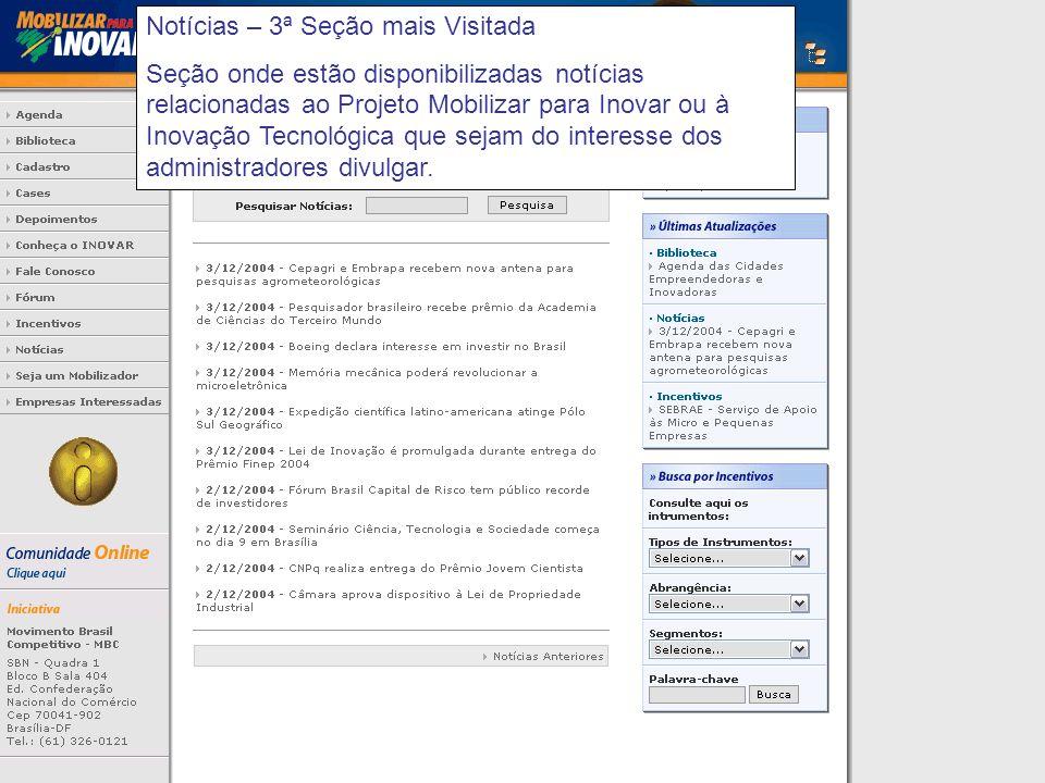 Notícias – 3ª Seção mais Visitada Seção onde estão disponibilizadas notícias relacionadas ao Projeto Mobilizar para Inovar ou à Inovação Tecnológica que sejam do interesse dos administradores divulgar.