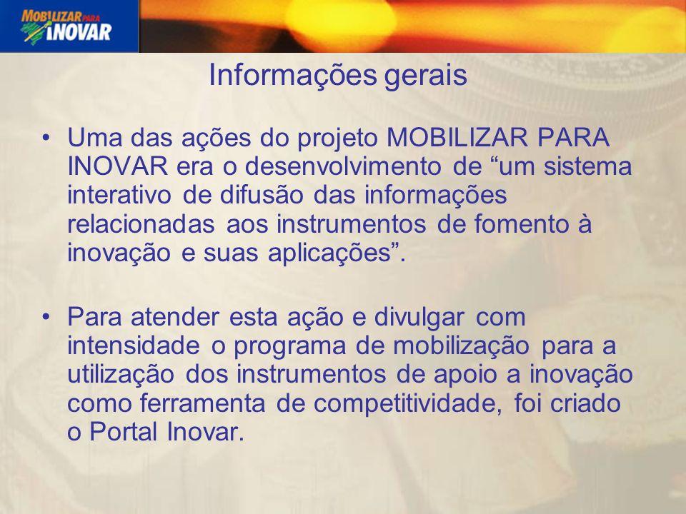 Informações gerais Uma das ações do projeto MOBILIZAR PARA INOVAR era o desenvolvimento de um sistema interativo de difusão das informações relacionadas aos instrumentos de fomento à inovação e suas aplicações.