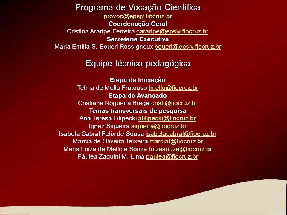 Programa de Vocação Científica provoc@epsjv.fiocruz.br Coordenação Geral Cristina Araripe Ferreira cararipe@epsjv.fiocruz.brcararipe@epsjv.fiocruz.br