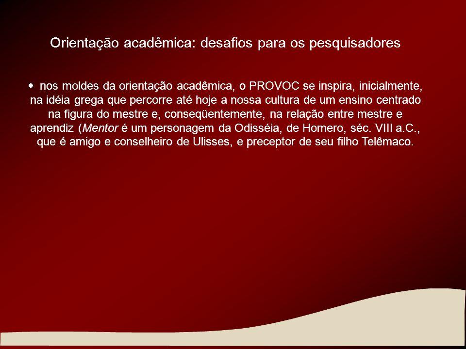 Orientação acadêmica: desafios para os pesquisadores nos moldes da orientação acadêmica, o PROVOC se inspira, inicialmente, na idéia grega que percorr