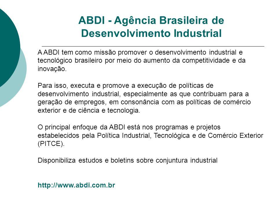 ABDI - Agência Brasileira de Desenvolvimento Industrial A ABDI tem como missão promover o desenvolvimento industrial e tecnológico brasileiro por meio