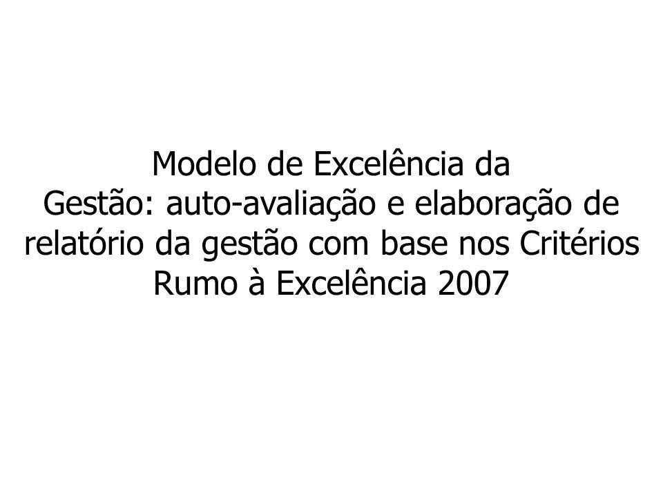 Modelo de Excelência da Gestão: auto-avaliação e elaboração de relatório da gestão com base nos Critérios Rumo à Excelência 2007
