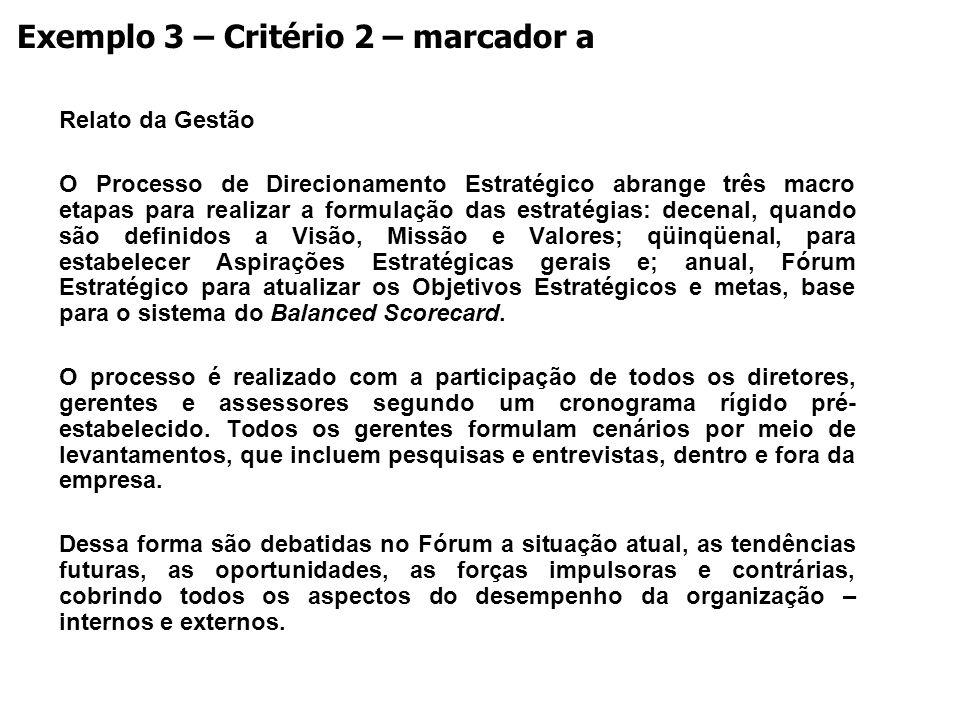 Relato da Gestão O Processo de Direcionamento Estratégico abrange três macro etapas para realizar a formulação das estratégias: decenal, quando são de