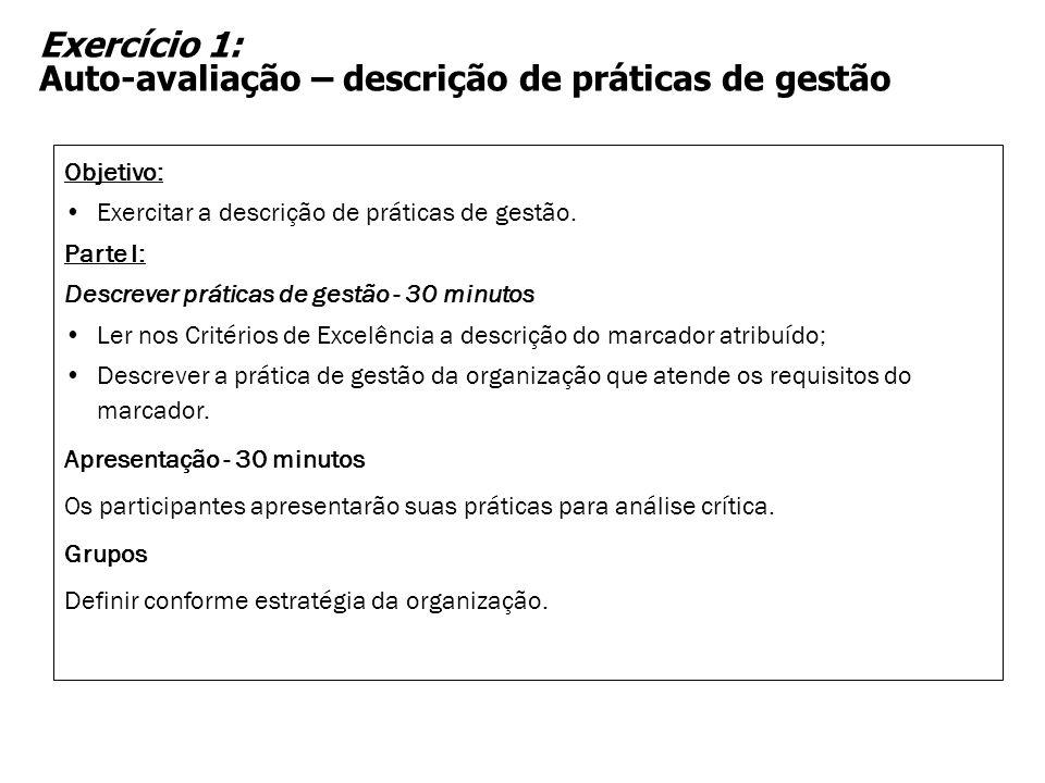Exercício 1: Auto-avaliação – descrição de práticas de gestão Objetivo: Exercitar a descrição de práticas de gestão. Parte I: Descrever práticas de ge