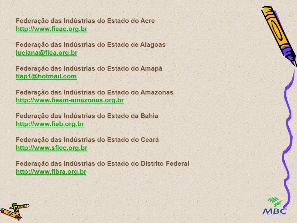 Federação das Indústrias do Estado do Acre http://www.fieac.org.br Federação das Indústrias do Estado de Alagoas luciana@fiea.org.br Federação das Ind