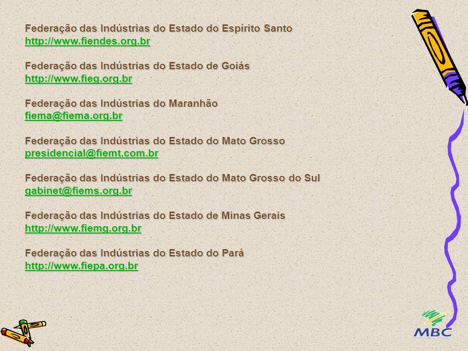 Federação das Indústrias do Estado do Espírito Santo http://www.fiendes.org.br Federação das Indústrias do Estado de Goiás http://www.fieg.org.br Fede