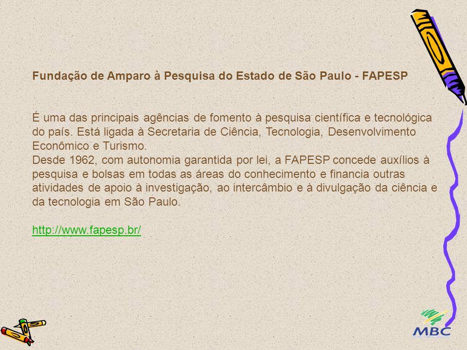 Fundação de Amparo à Pesquisa do Estado de São Paulo - FAPESP É uma das principais agências de fomento à pesquisa científica e tecnológica do país. Es