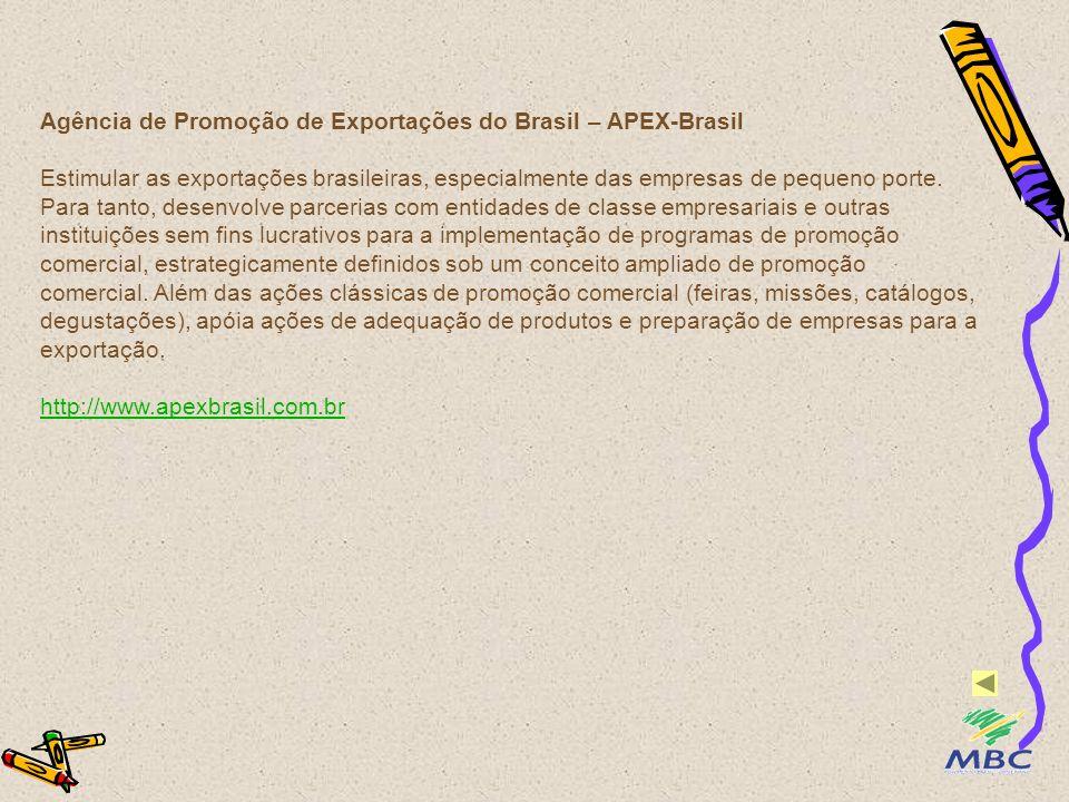 Agência de Promoção de Exportações do Brasil – APEX-Brasil Estimular as exportações brasileiras, especialmente das empresas de pequeno porte. Para tan