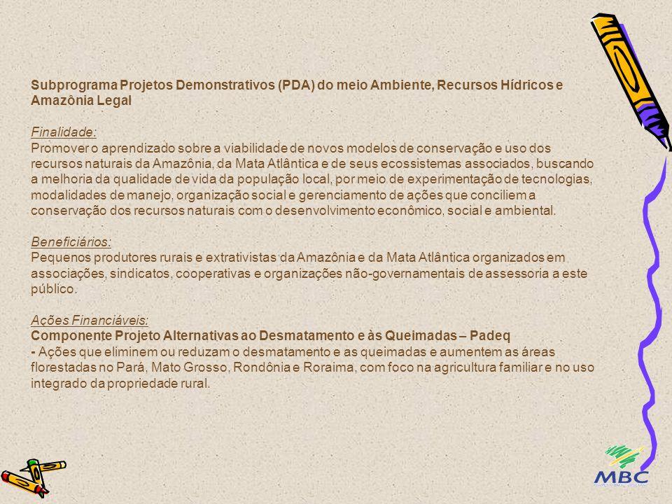 Subprograma Projetos Demonstrativos (PDA) do meio Ambiente, Recursos Hídricos e Amazônia Legal Finalidade: Promover o aprendizado sobre a viabilidade