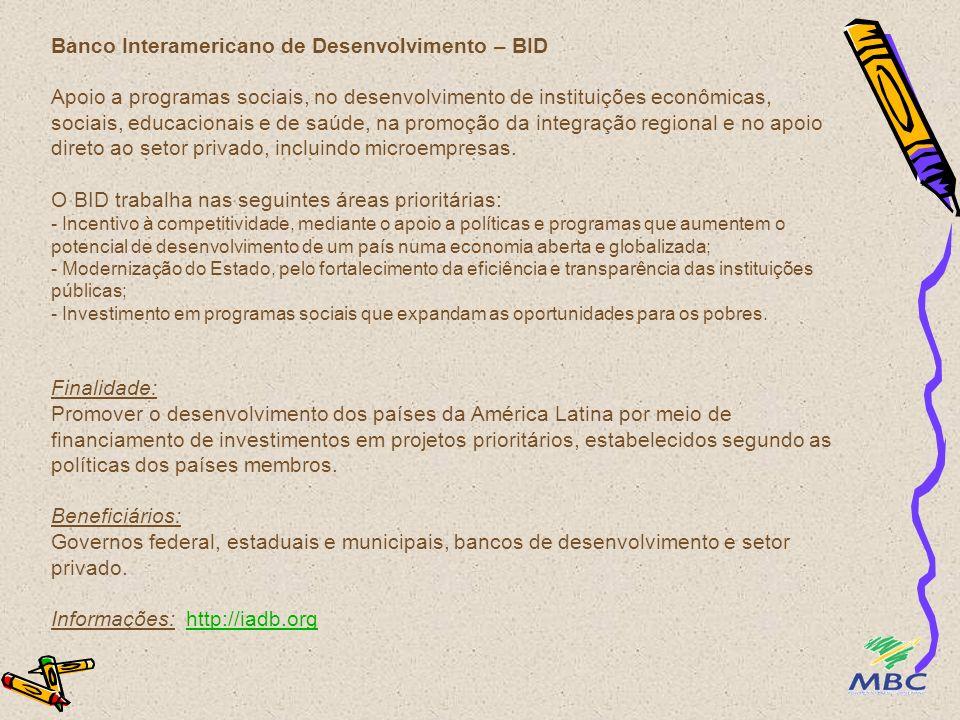 Banco Interamericano de Desenvolvimento – BID Apoio a programas sociais, no desenvolvimento de instituições econômicas, sociais, educacionais e de saú