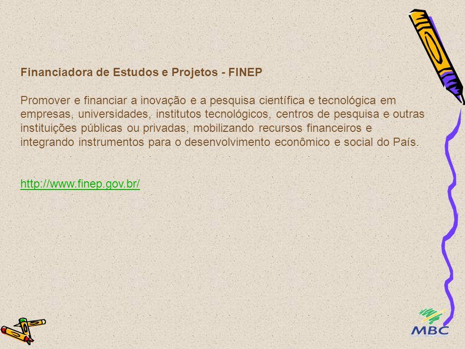 Financiadora de Estudos e Projetos - FINEP Promover e financiar a inovação e a pesquisa científica e tecnológica em empresas, universidades, instituto