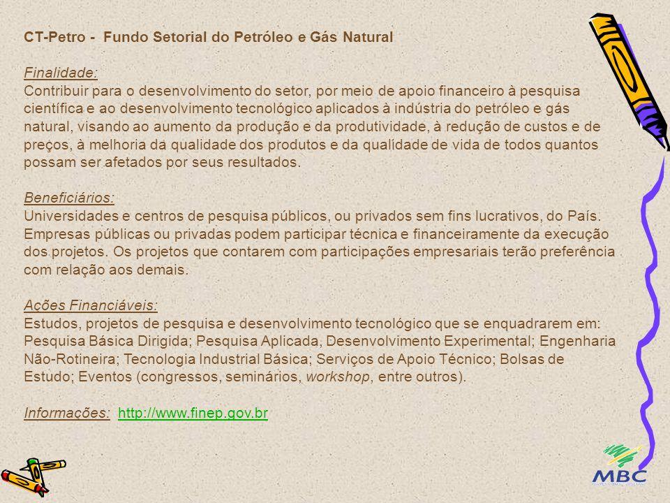 CT-Petro - Fundo Setorial do Petróleo e Gás Natural Finalidade: Contribuir para o desenvolvimento do setor, por meio de apoio financeiro à pesquisa ci