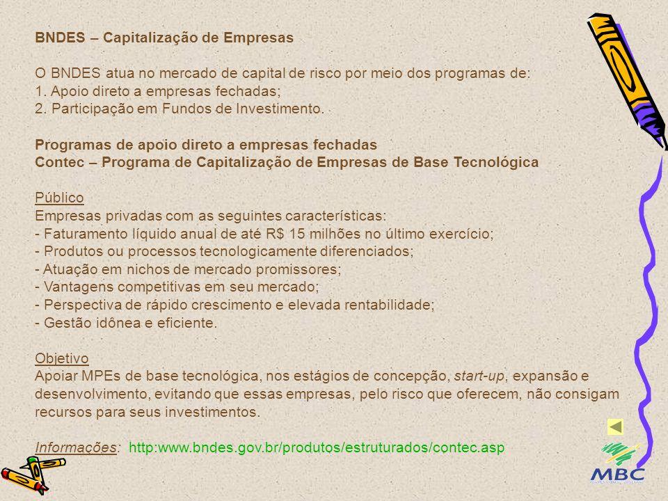 BNDES – Capitalização de Empresas O BNDES atua no mercado de capital de risco por meio dos programas de: 1. Apoio direto a empresas fechadas; 2. Parti