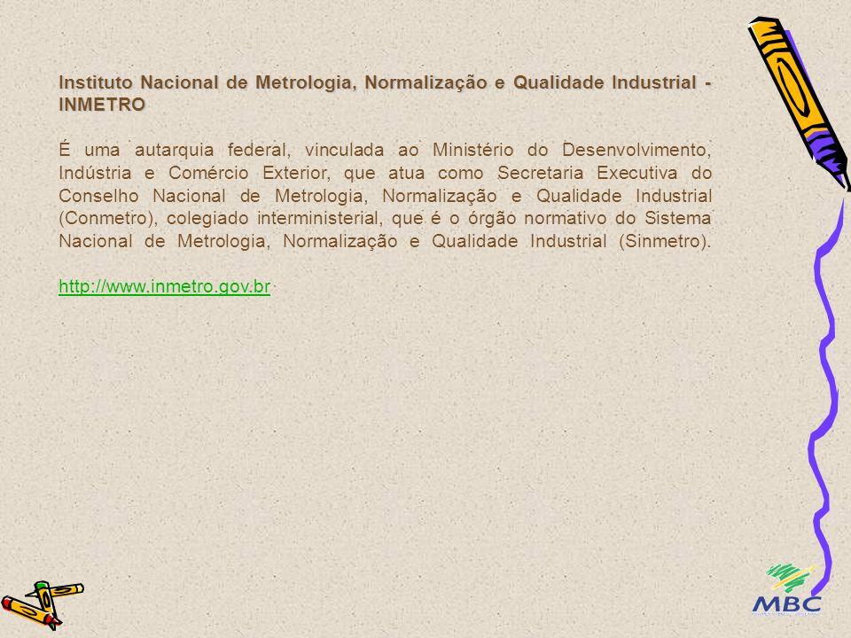 Instituto Nacional de Metrologia, Normalização e Qualidade Industrial - INMETRO É uma autarquia federal, vinculada ao Ministério do Desenvolvimento, I