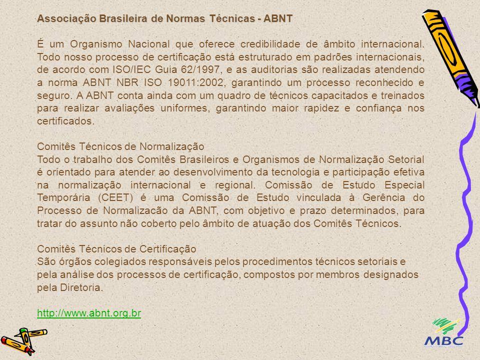 Associação Brasileira de Normas Técnicas - ABNT É um Organismo Nacional que oferece credibilidade de âmbito internacional. Todo nosso processo de cert
