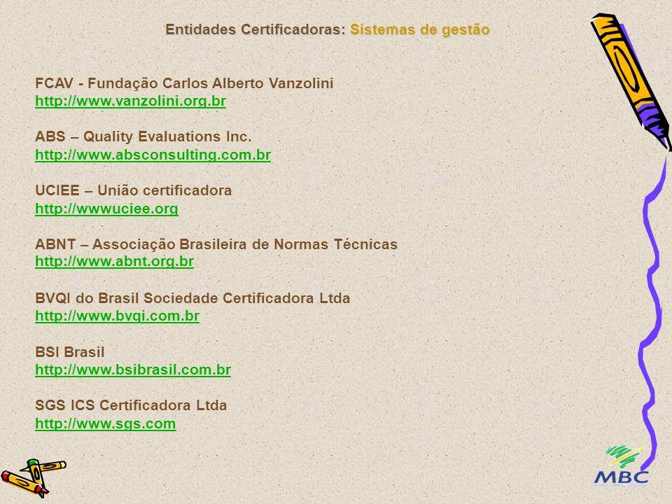 Entidades Certificadoras: Sistemas de gestão FCAV - Fundação Carlos Alberto Vanzolini http://www.vanzolini.org.br ABS – Quality Evaluations Inc. http: