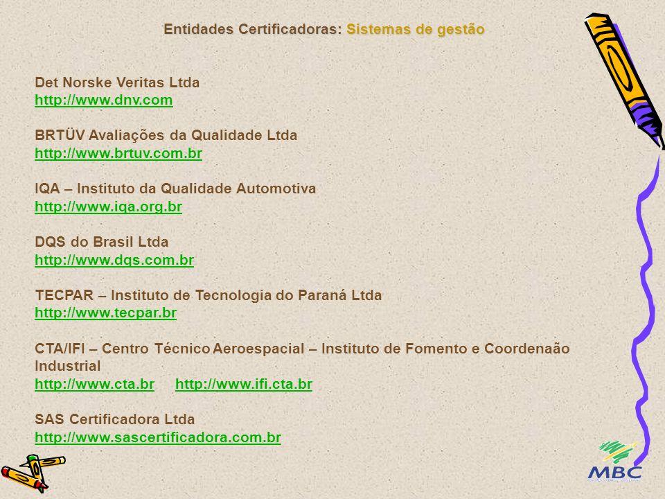 Entidades Certificadoras: Sistemas de gestão Det Norske Veritas Ltda http://www.dnv.com BRTÜV Avaliações da Qualidade Ltda http://www.brtuv.com.br IQA