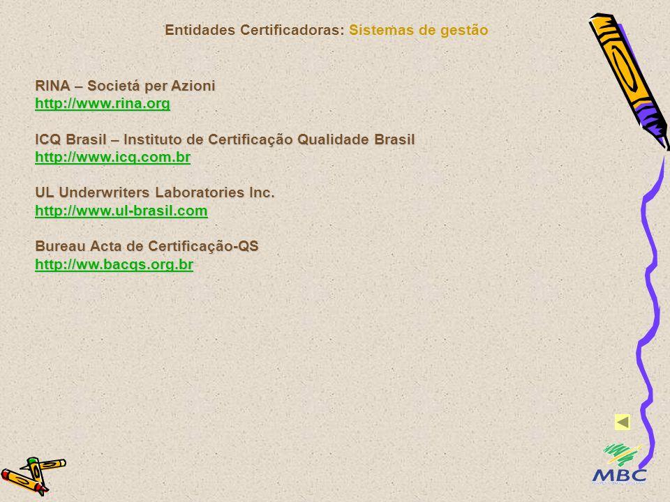 Entidades Certificadoras: Sistemas de gestão RINA – Societá per Azioni http://www.rina.org ICQ Brasil – Instituto de Certificação Qualidade Brasil htt